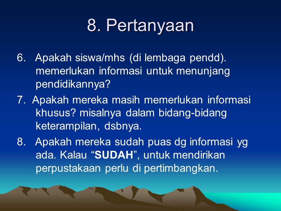 8. Pertanyaan 6. Apakah siswa/mhs (di lembaga pendd). memerlukan informasi untuk menunjang pendidikannya