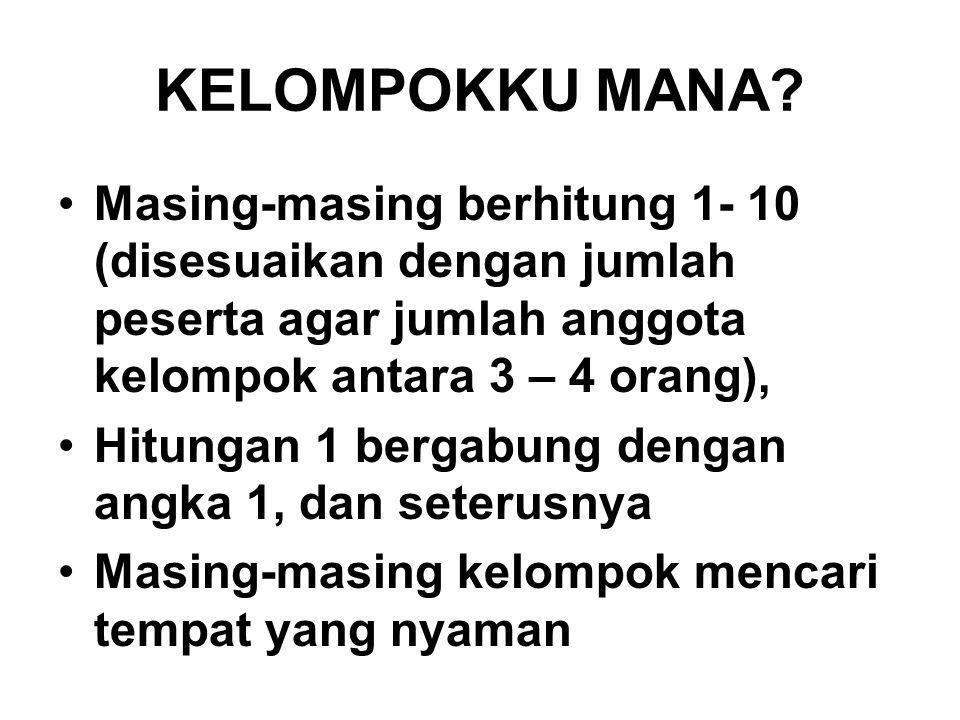 KELOMPOKKU MANA Masing-masing berhitung 1- 10 (disesuaikan dengan jumlah peserta agar jumlah anggota kelompok antara 3 – 4 orang),