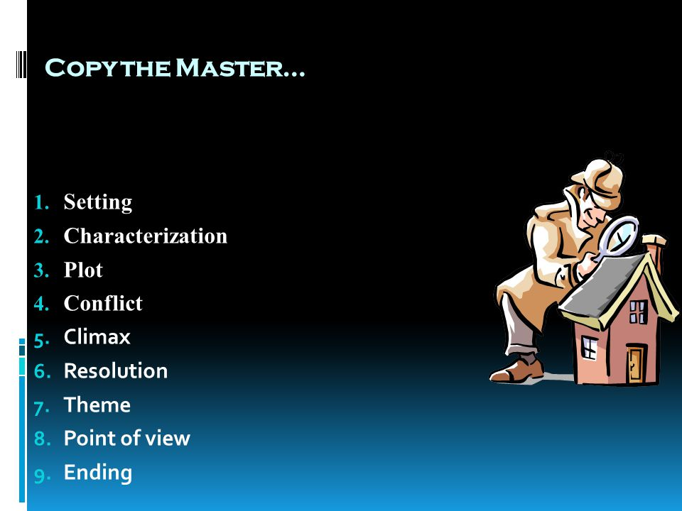 Copy the Master… Setting Characterization Plot Conflict Climax