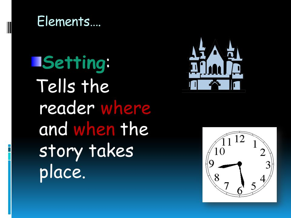 Tells the reader where and when the story takes place.