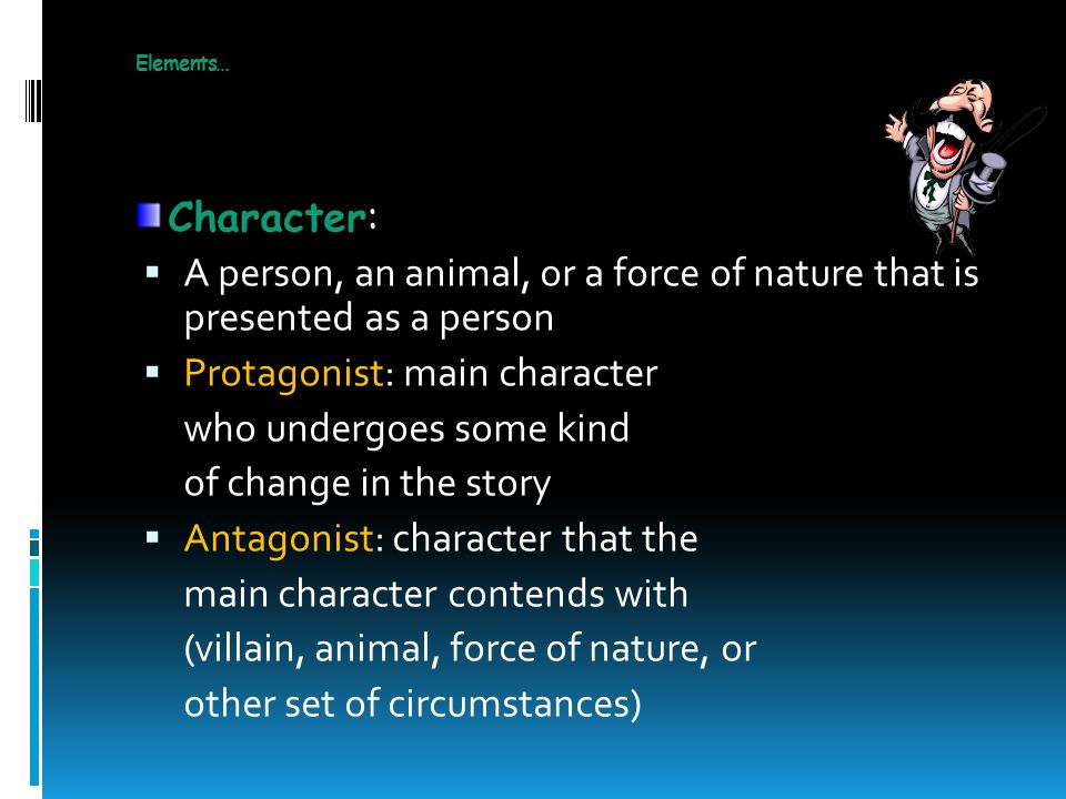 Protagonist: main character who undergoes some kind
