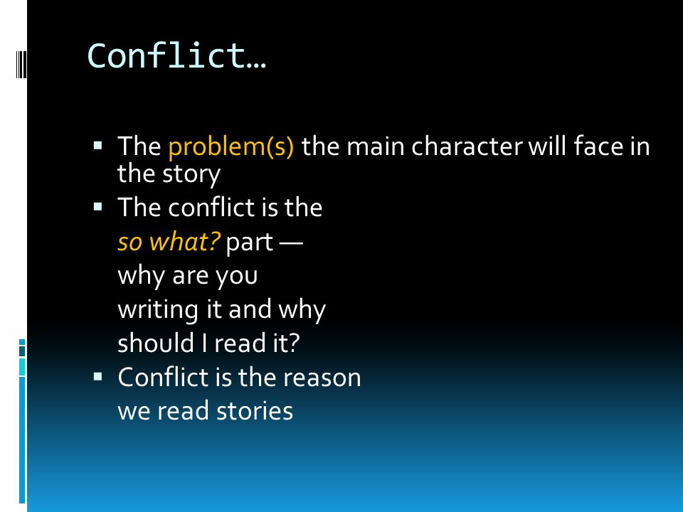 Conflict… The problem(s) the main character will face in the story