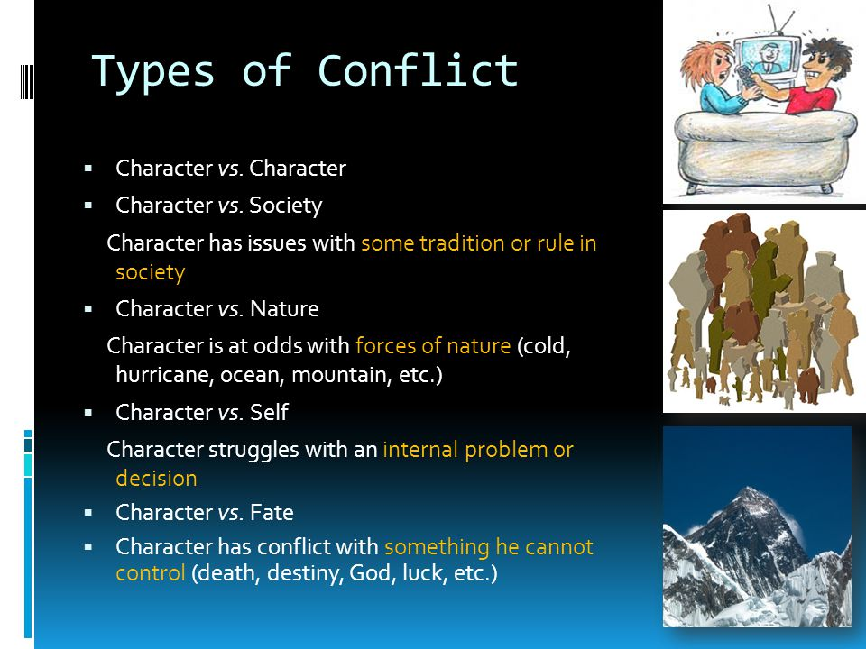 Types of Conflict Character vs. Character Character vs. Society