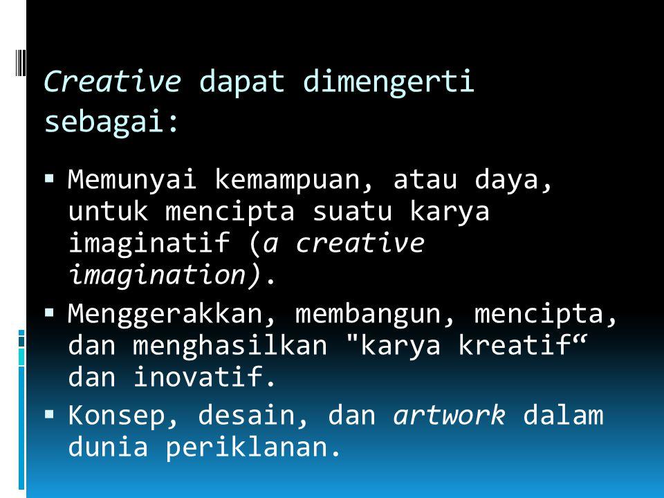 Creative dapat dimengerti sebagai:
