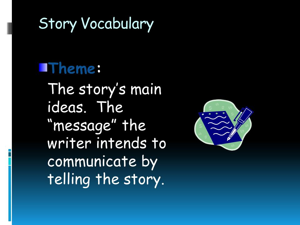 Story Vocabulary Theme: The story's main ideas.
