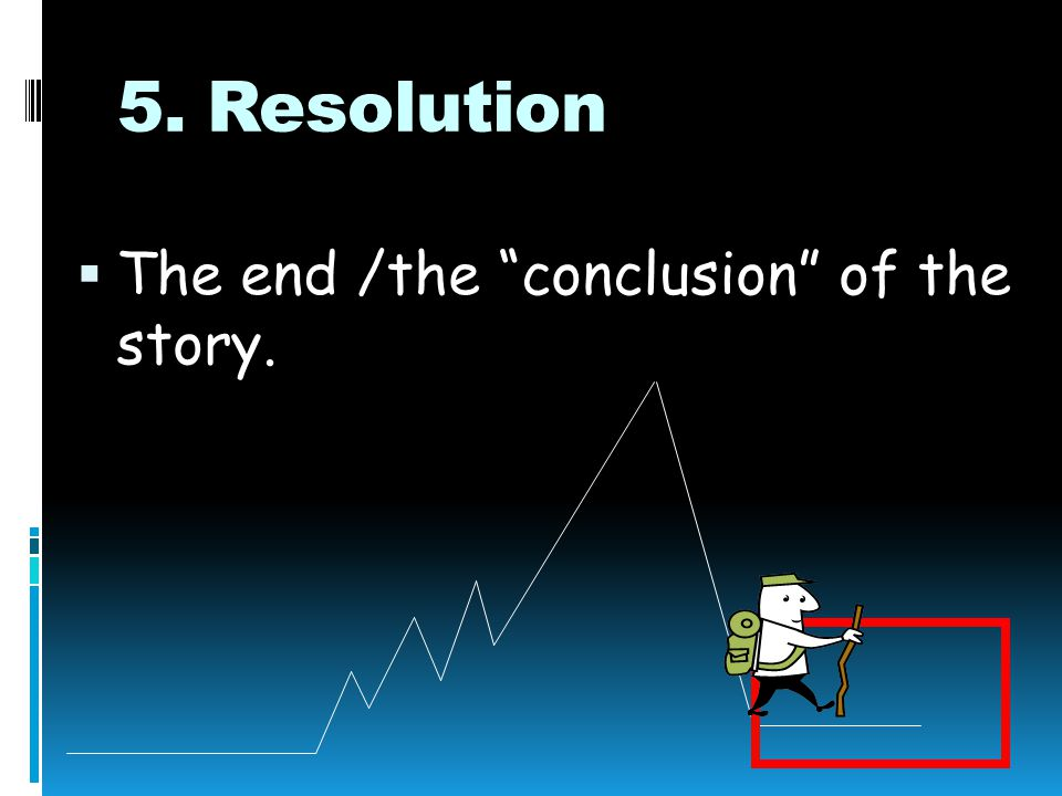 5. Resolution The end /the conclusion of the story.