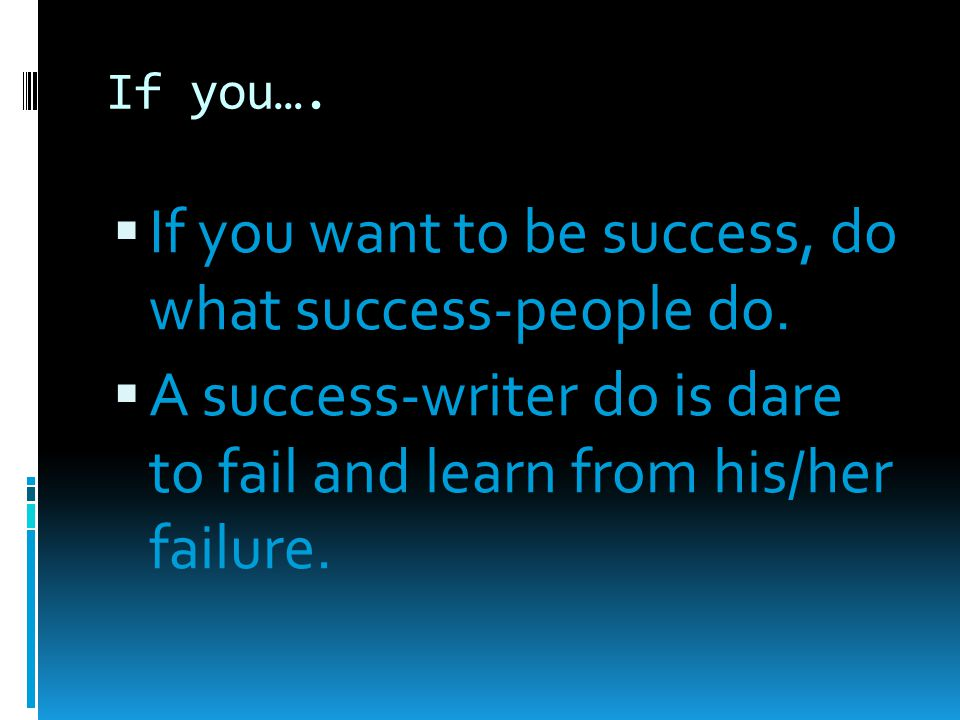 If you want to be success, do what success-people do.