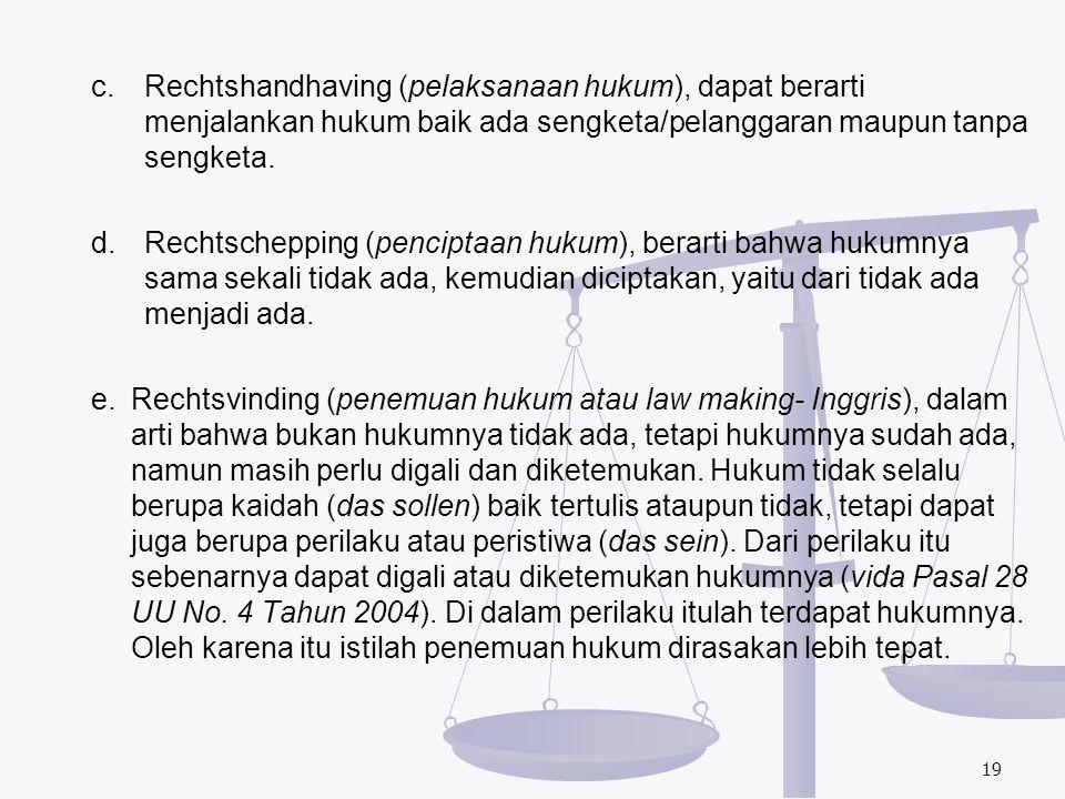 c. Rechtshandhaving (pelaksanaan hukum), dapat berarti menjalankan hukum baik ada sengketa/pelanggaran maupun tanpa sengketa.