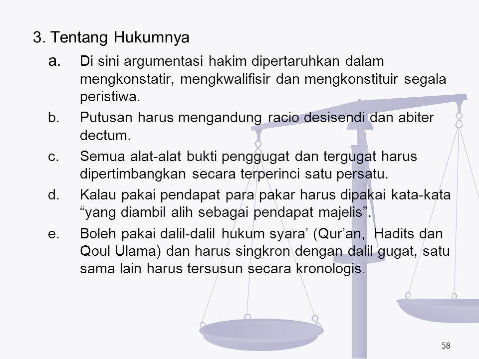 3. Tentang Hukumnya a. Di sini argumentasi hakim dipertaruhkan dalam mengkonstatir, mengkwalifisir dan mengkonstituir segala peristiwa.
