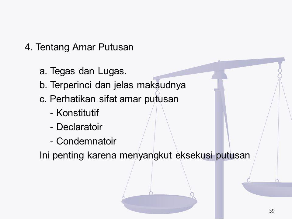 4. Tentang Amar Putusan a. Tegas dan Lugas. b. Terperinci dan jelas maksudnya. c. Perhatikan sifat amar putusan.