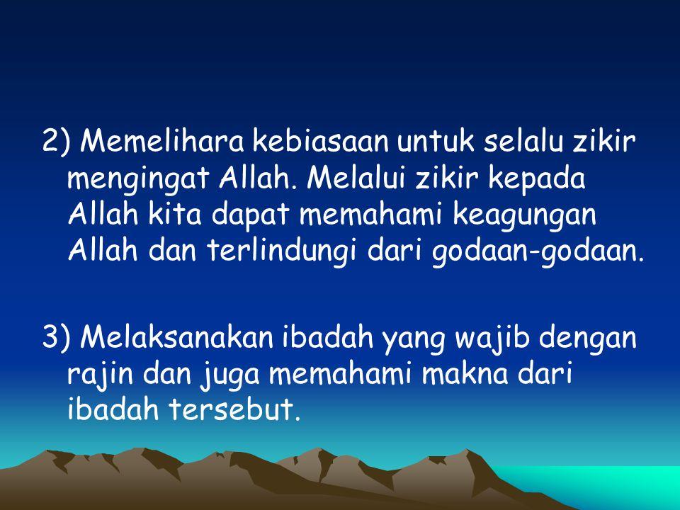 2) Memelihara kebiasaan untuk selalu zikir mengingat Allah