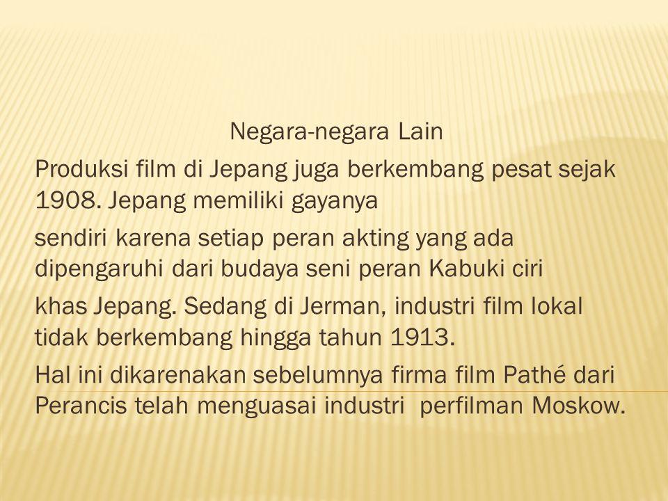 Negara-negara Lain Produksi film di Jepang juga berkembang pesat sejak 1908. Jepang memiliki gayanya.