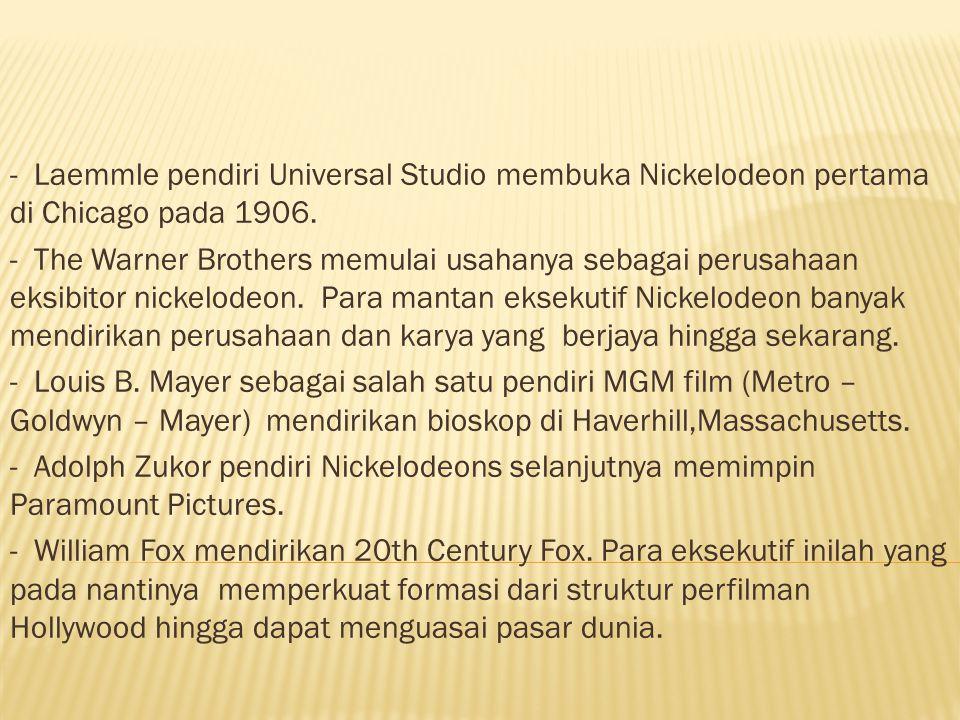- Laemmle pendiri Universal Studio membuka Nickelodeon pertama di Chicago pada 1906.