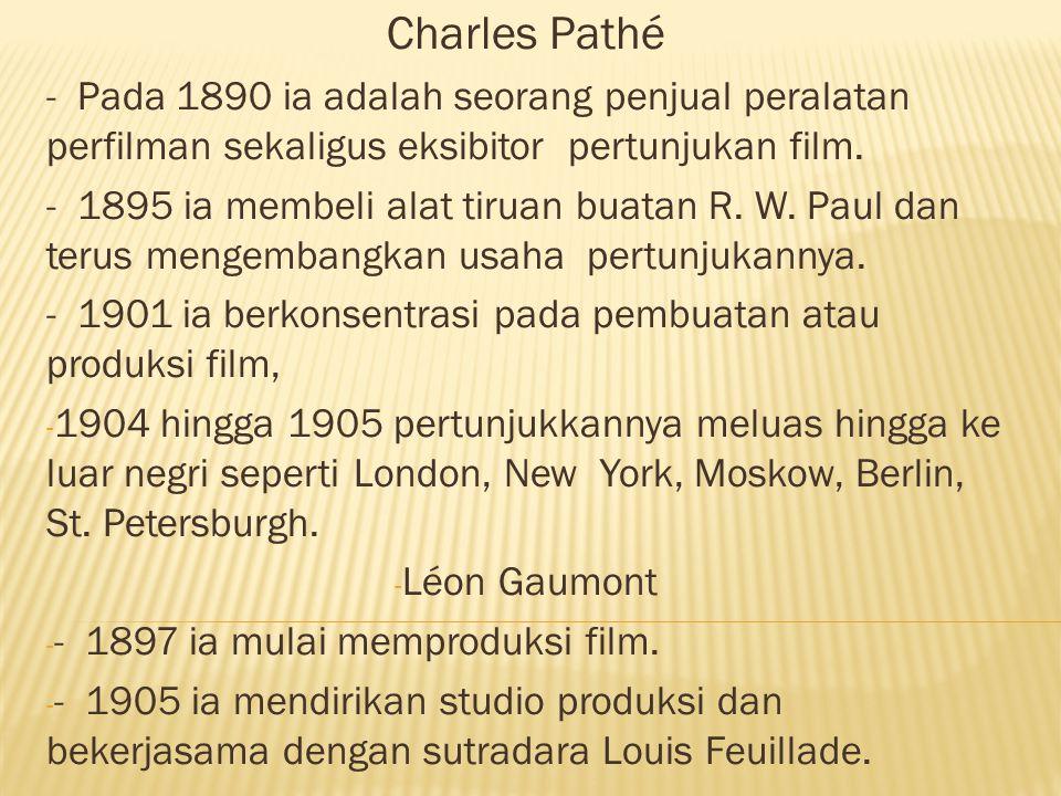 Charles Pathé - Pada 1890 ia adalah seorang penjual peralatan perfilman sekaligus eksibitor pertunjukan film.