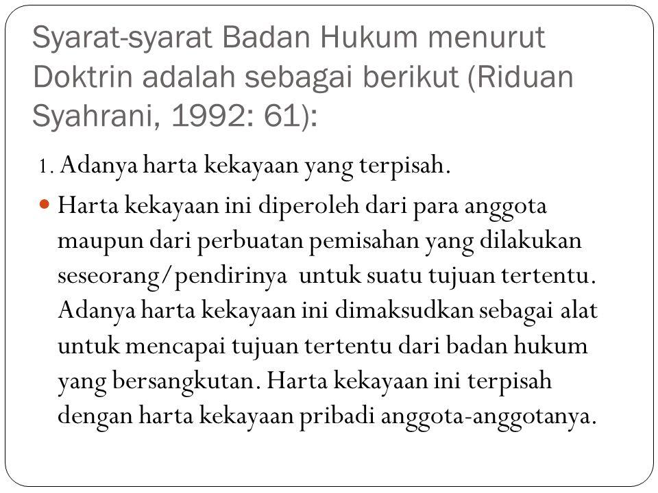 Syarat-syarat Badan Hukum menurut Doktrin adalah sebagai berikut (Riduan Syahrani, 1992: 61):
