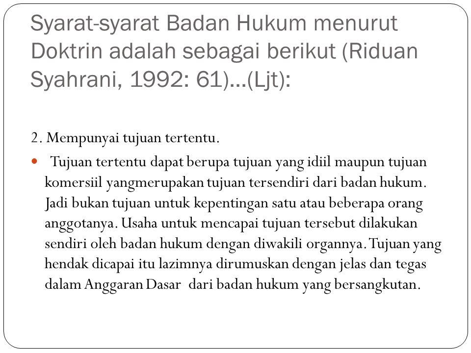 Syarat-syarat Badan Hukum menurut Doktrin adalah sebagai berikut (Riduan Syahrani, 1992: 61)...(Ljt):