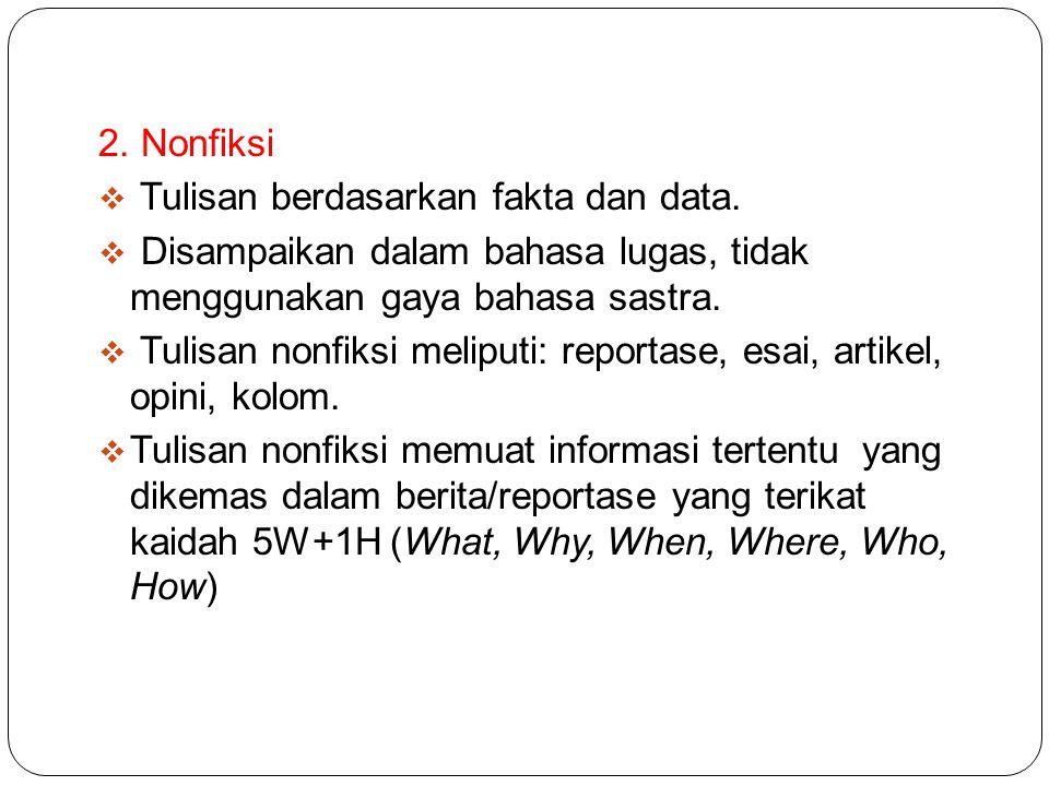 2. Nonfiksi Tulisan berdasarkan fakta dan data. Disampaikan dalam bahasa lugas, tidak menggunakan gaya bahasa sastra.
