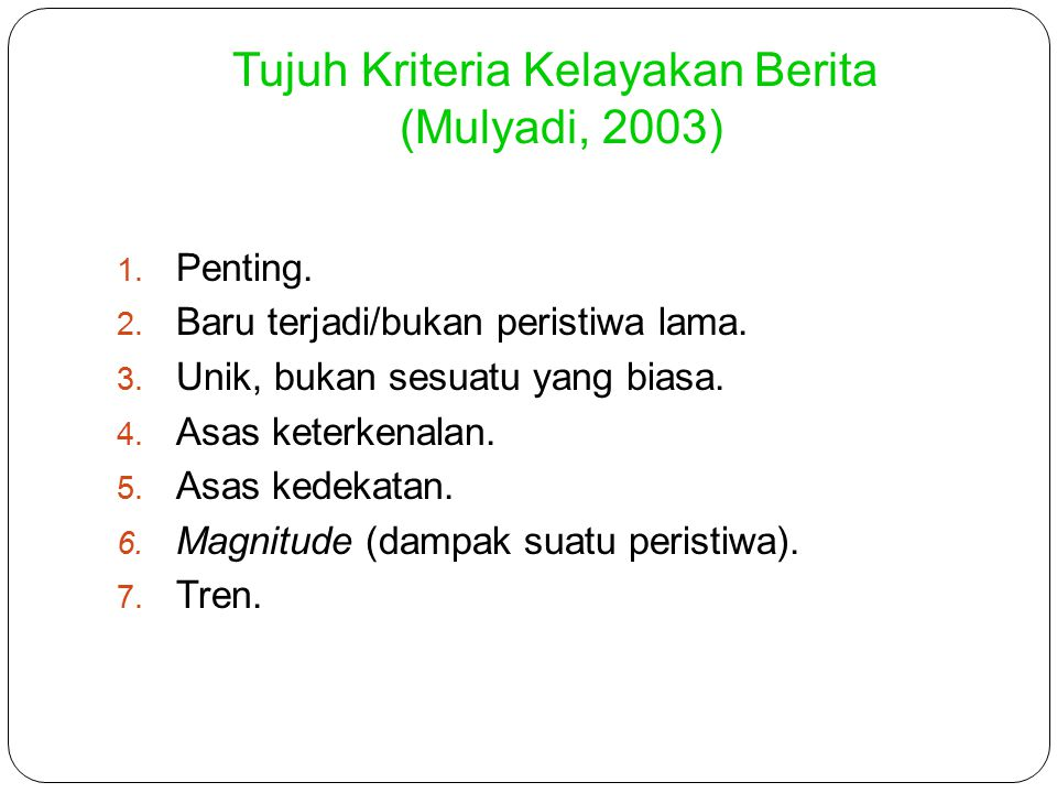 Tujuh Kriteria Kelayakan Berita (Mulyadi, 2003)