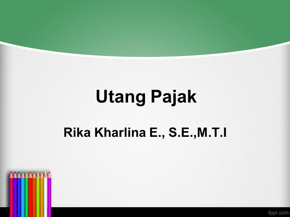 Utang Pajak Rika Kharlina E., S.E.,M.T.I