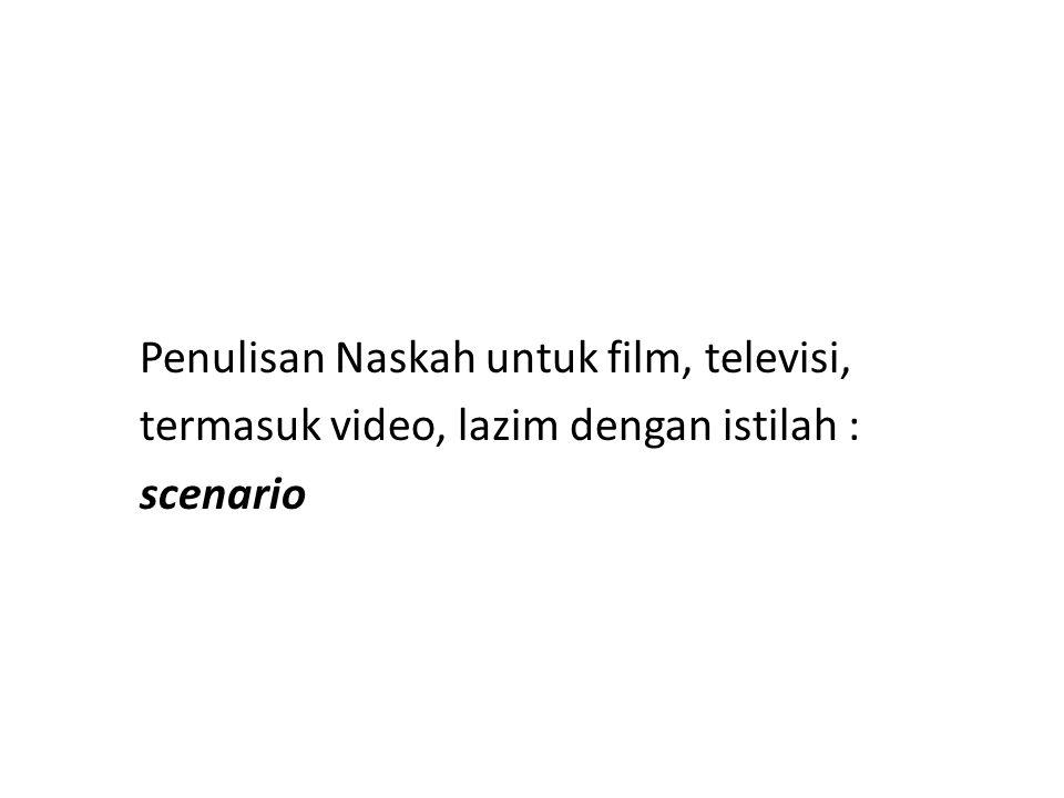 Penulisan Naskah untuk film, televisi, termasuk video, lazim dengan istilah : scenario