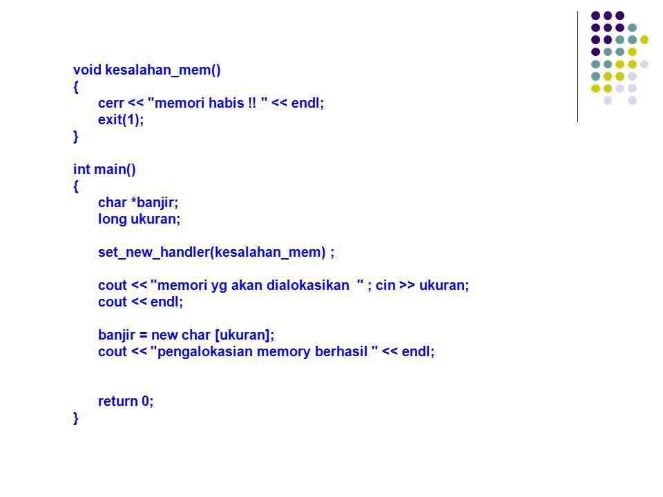 void kesalahan_mem() { cerr << memori habis !! << endl; exit(1); } int main() char *banjir;