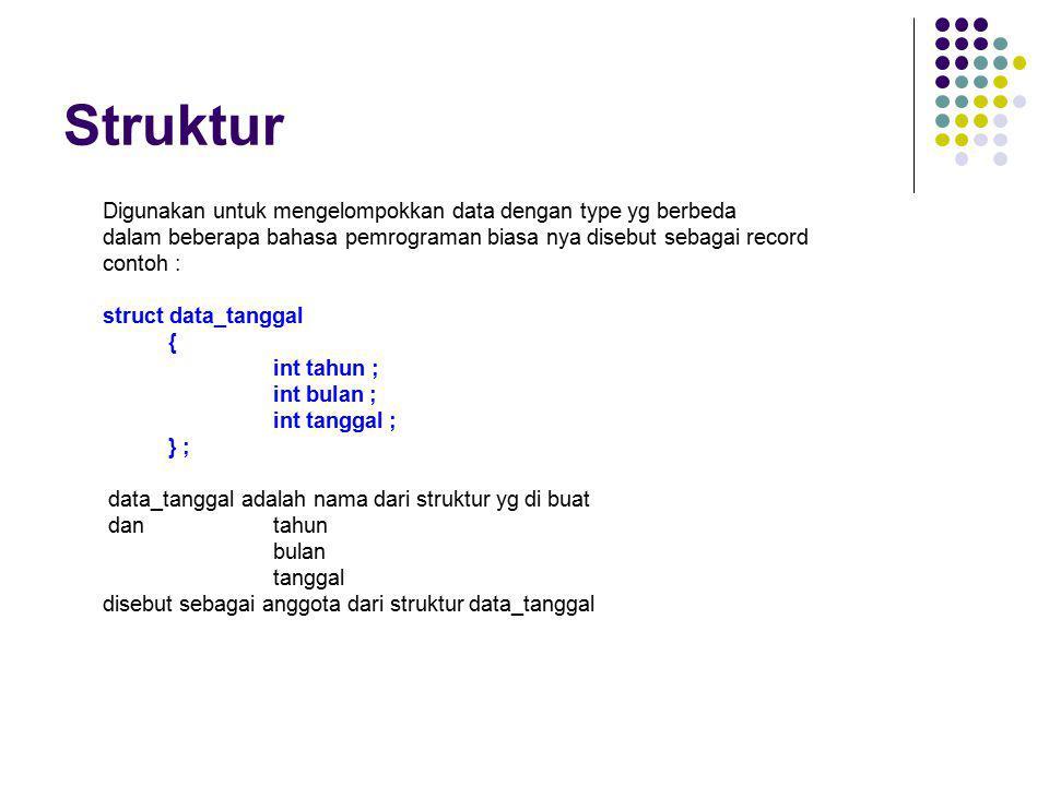 Struktur Digunakan untuk mengelompokkan data dengan type yg berbeda