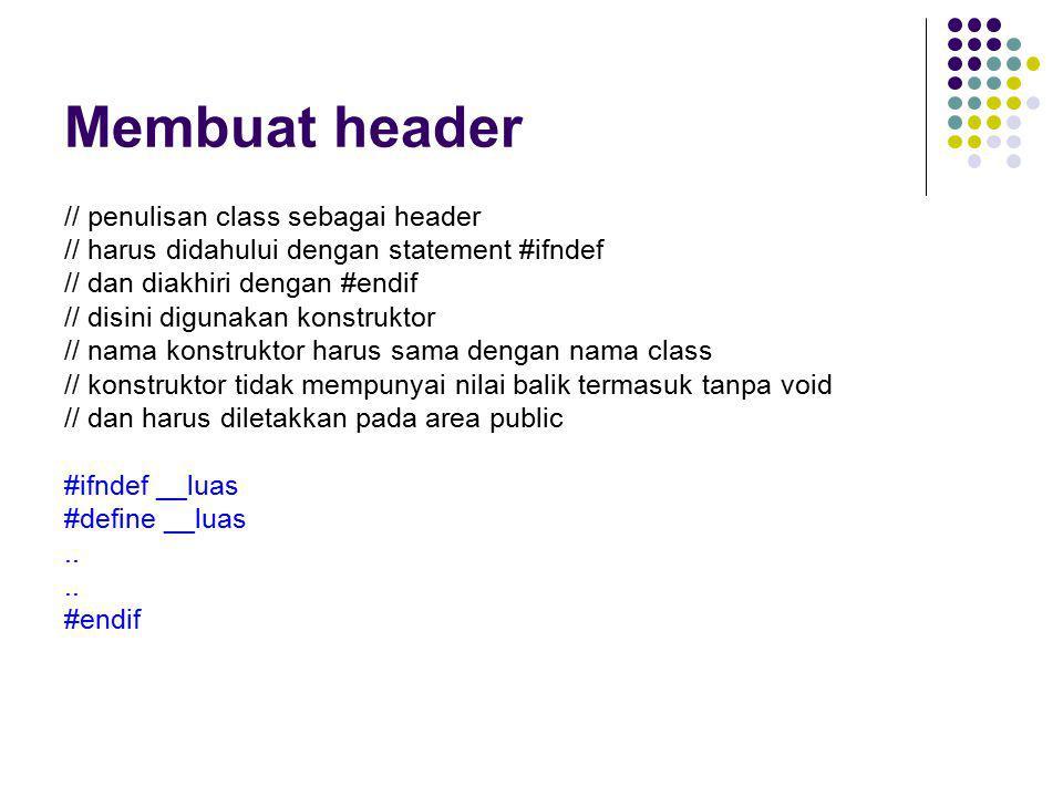Membuat header // penulisan class sebagai header