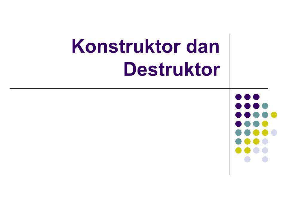 Konstruktor dan Destruktor