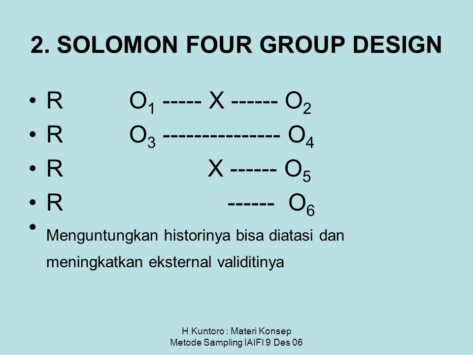 solomon four group design Study designs and their outcomes designs, the solomon four-group design design, after-only nonequivalent control group design, and.