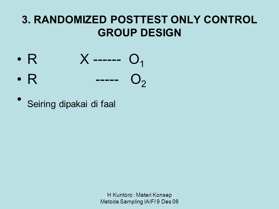 3. RANDOMIZED POSTTEST ONLY CONTROL GROUP DESIGN