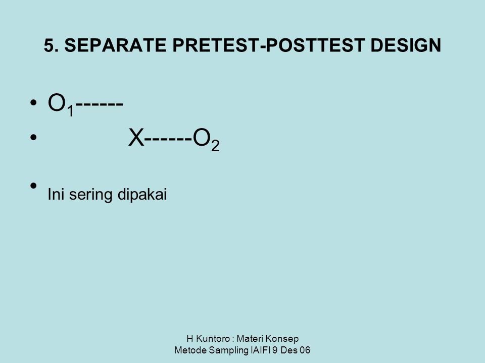 5. SEPARATE PRETEST-POSTTEST DESIGN