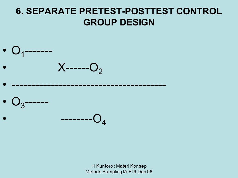 6. SEPARATE PRETEST-POSTTEST CONTROL GROUP DESIGN