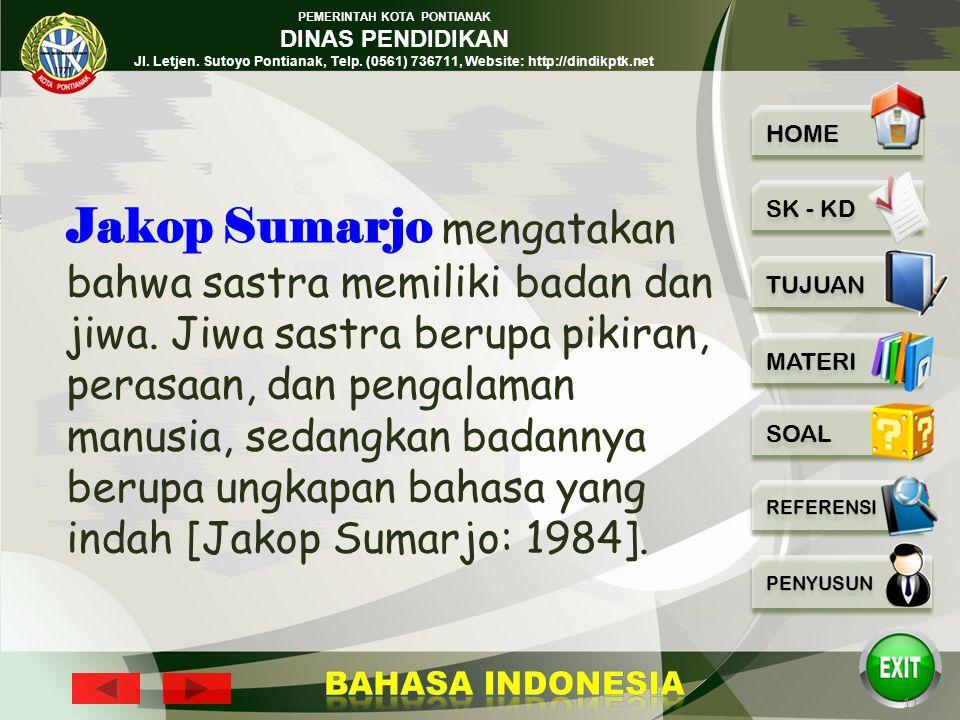 Jakop Sumarjo mengatakan bahwa sastra memiliki badan dan jiwa