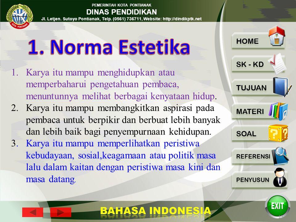 1. Norma Estetika Karya itu mampu menghidupkan atau memperbaharui pengetahuan pembaca, menuntunnya melihat berbagai kenyataan hidup.