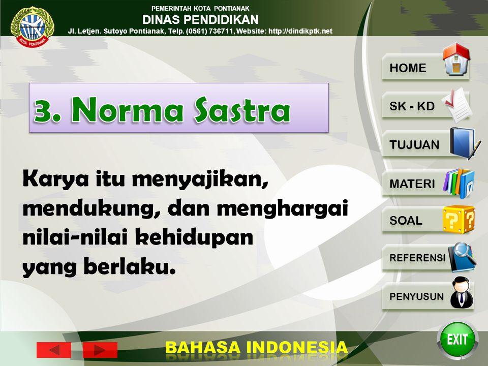 3. Norma Sastra Karya itu menyajikan, mendukung, dan menghargai nilai-nilai kehidupan yang berlaku.