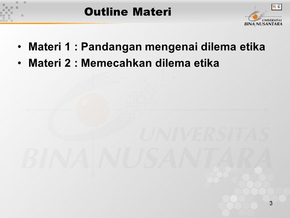 Outline Materi Materi 1 : Pandangan mengenai dilema etika Materi 2 : Memecahkan dilema etika