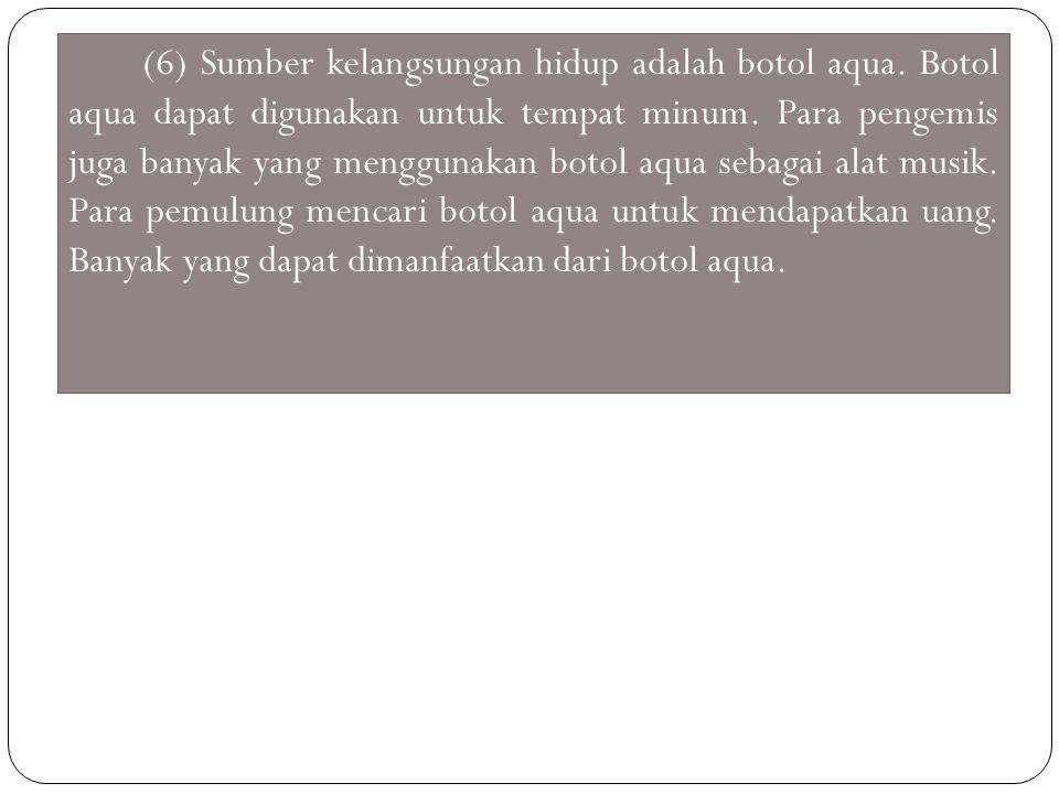 (6) Sumber kelangsungan hidup adalah botol aqua