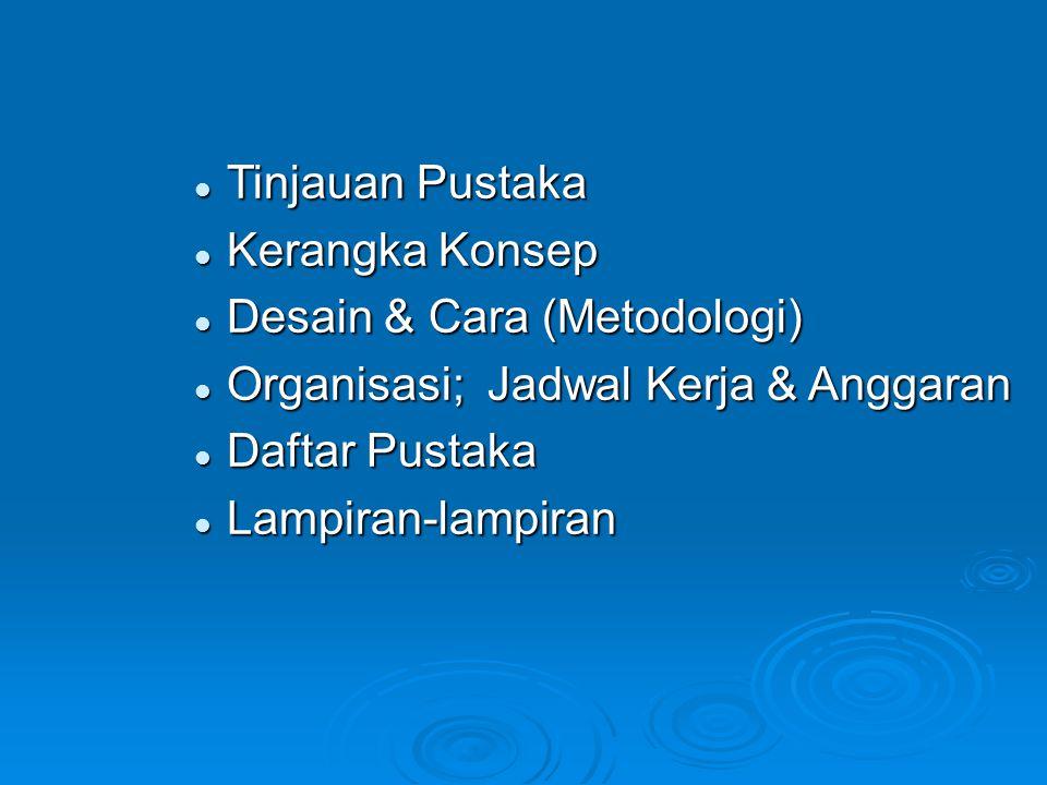 Tinjauan Pustaka Kerangka Konsep. Desain & Cara (Metodologi) Organisasi; Jadwal Kerja & Anggaran.