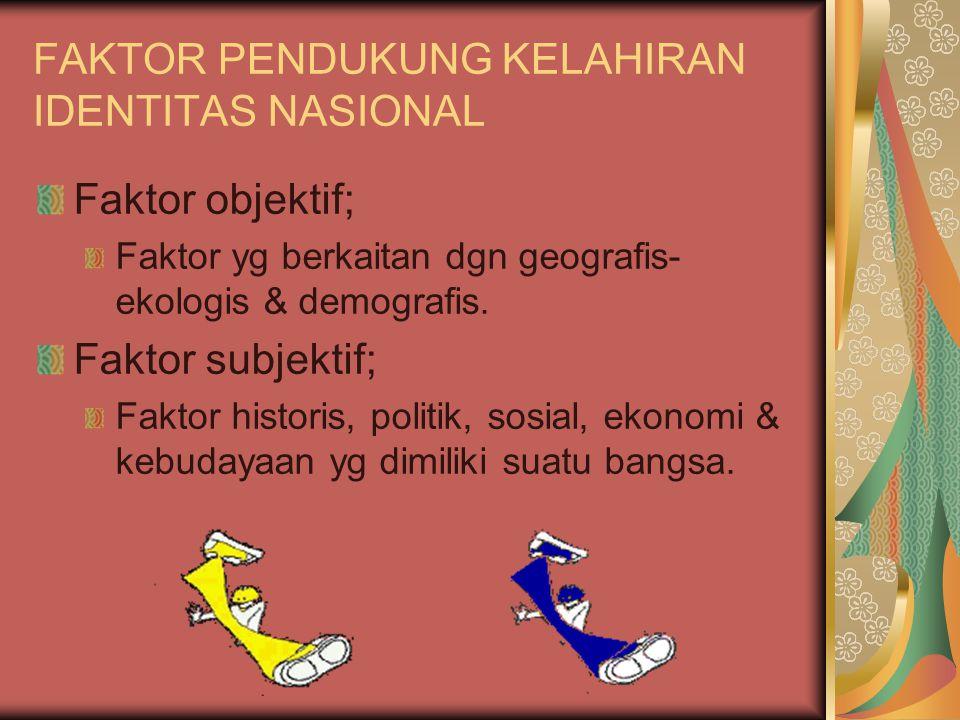 FAKTOR PENDUKUNG KELAHIRAN IDENTITAS NASIONAL