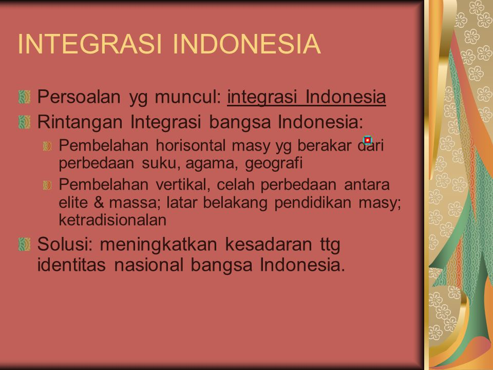 INTEGRASI INDONESIA Persoalan yg muncul: integrasi Indonesia