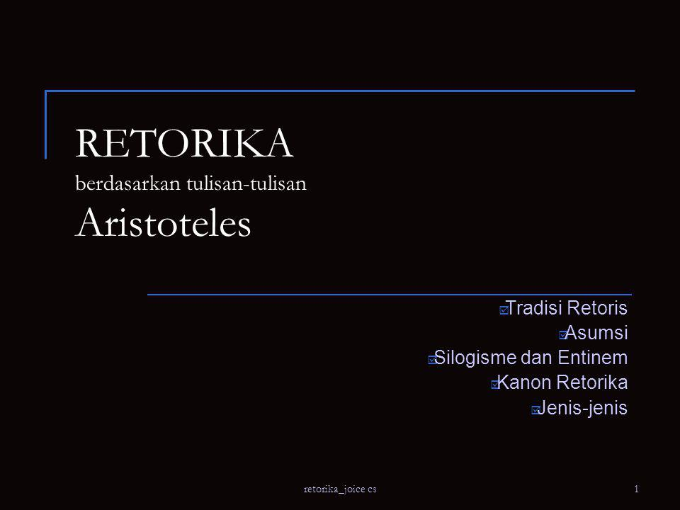 RETORIKA berdasarkan tulisan-tulisan Aristoteles