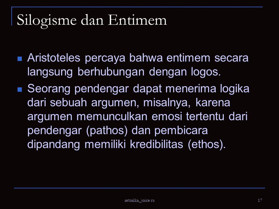 Silogisme dan Entimem Aristoteles percaya bahwa entimem secara langsung berhubungan dengan logos.