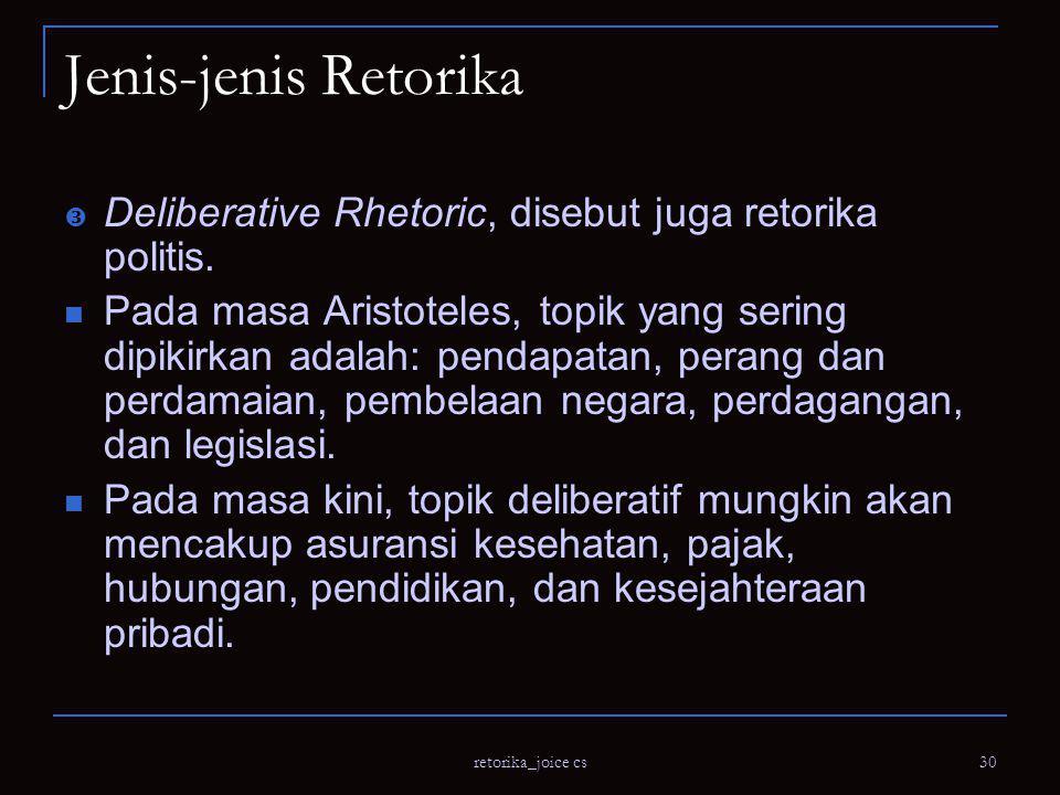 Jenis-jenis Retorika Deliberative Rhetoric, disebut juga retorika politis.