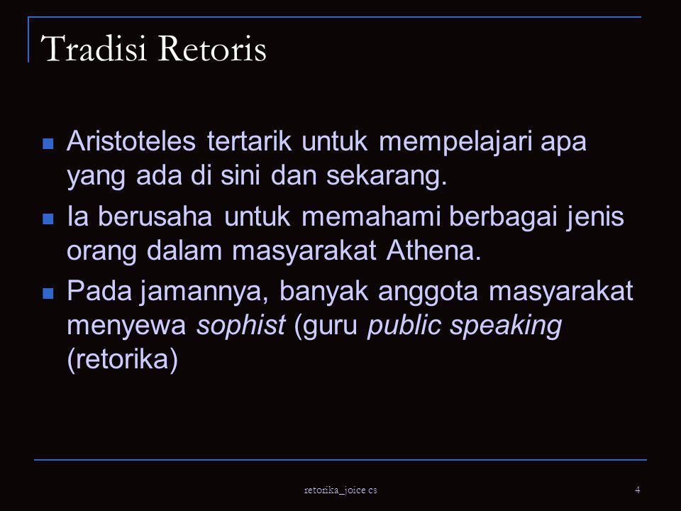 Tradisi Retoris Aristoteles tertarik untuk mempelajari apa yang ada di sini dan sekarang.