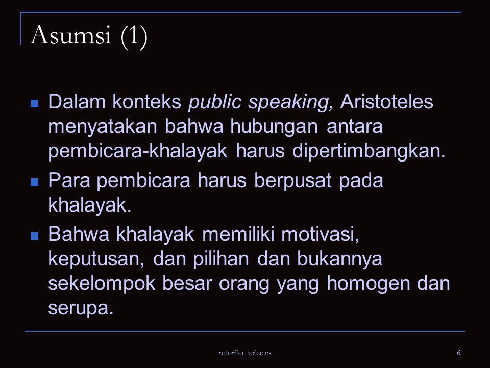 Asumsi (1) Dalam konteks public speaking, Aristoteles menyatakan bahwa hubungan antara pembicara-khalayak harus dipertimbangkan.