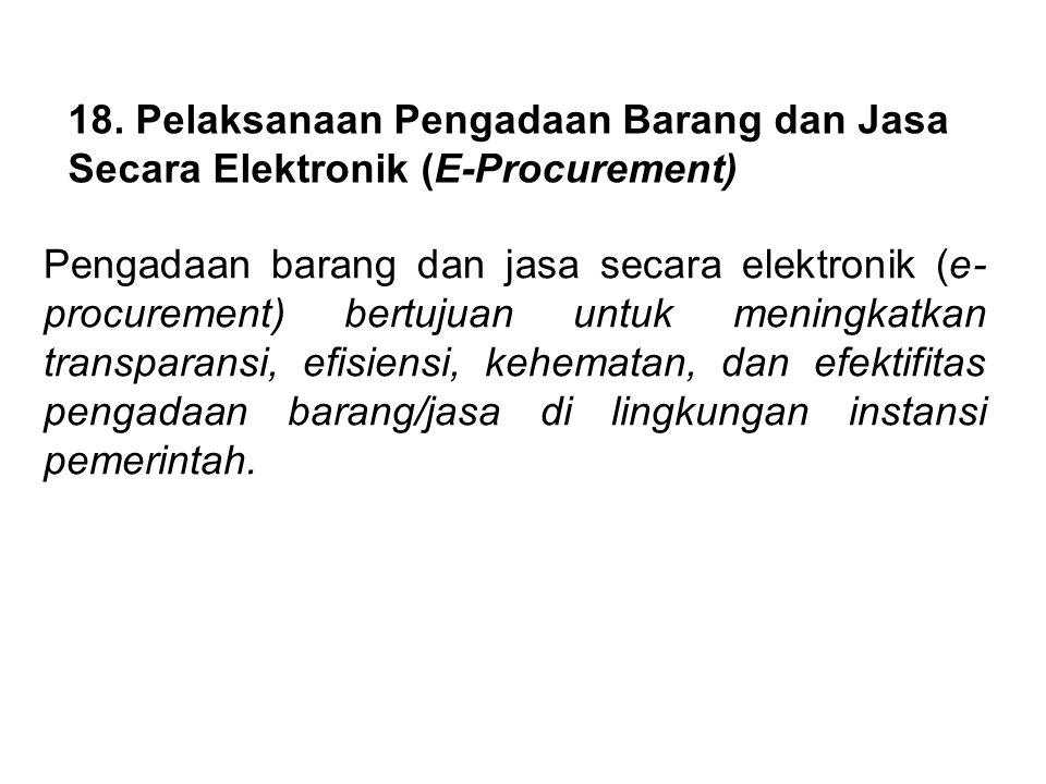 18. Pelaksanaan Pengadaan Barang dan Jasa Secara Elektronik (E-Procurement)