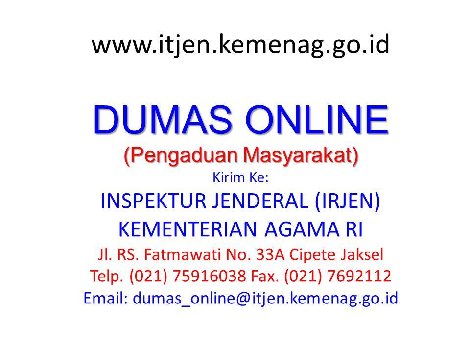 www.itjen.kemenag.go.id DUMAS ONLINE (Pengaduan Masyarakat) Kirim Ke: INSPEKTUR JENDERAL (IRJEN) KEMENTERIAN AGAMA RI Jl.