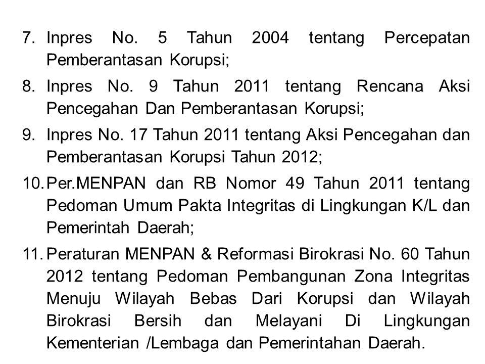 7. Inpres No. 5 Tahun 2004 tentang Percepatan Pemberantasan Korupsi;