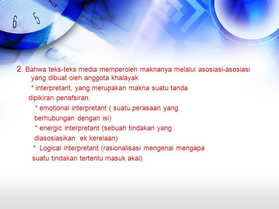 2. Bahwa teks-teks media memperoleh maknanya melalui asosiasi-asosiasi yang dibuat oleh anggota khalayak