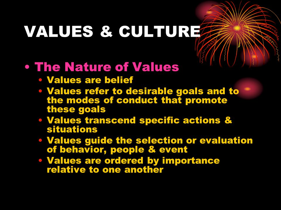 VALUES & CULTURE The Nature of Values Values are belief